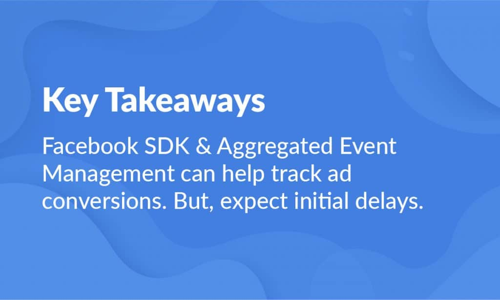 Facebook SDK and Aggregated Event Management can track ad conversions